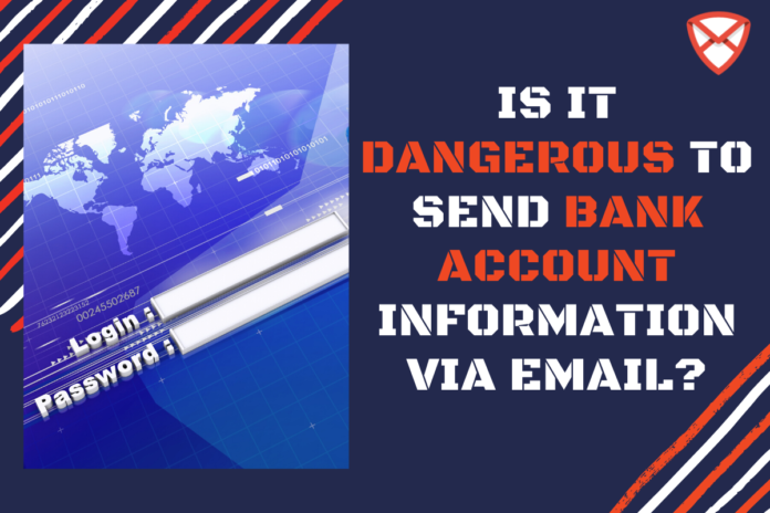 Dangerous to Send Bank Account Information